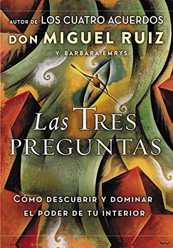 Las tres preguntas: Como descubrir y dominar el poder de tu interior  [Ruiz, Don Miguel - Emrys, Barbara] (Tapa Blanda)