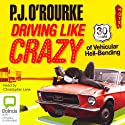 Driving Like Crazy: Thirty Years of Vehicular Hell-bending (       UNABRIDGED) by P. J. O'Rourke Narrated by Christopher Lane