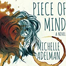 Piece of Mind Audiobook by Michelle Adelman Narrated by Tavia Gilbert