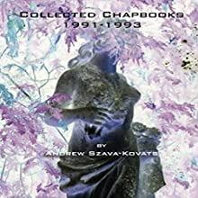 Collected Chapbooks: 1991-1993 Audiobook by Andrew G. Szava-Kovats Narrated by Andrew G. Szava-Kovats