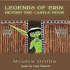 Legends of Erin: Beyond the Castle Door Hörbuch von Meadow Griffin Gesprochen von: Gary Murrell