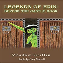 Legends of Erin: Beyond the Castle Door Audiobook by Meadow Griffin Narrated by Gary Murrell