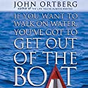 If You Want to Walk on Water, You've Got to Get Out of the Boat (       UNABRIDGED) by John Ortberg Narrated by Maurice England