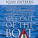 If You Want to Walk on Water, You've Got to Get Out of the Boat | John Ortberg