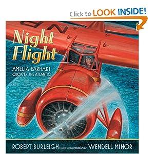 Night Flight: Amelia Earhart Crosses the Atlantic Robert Burleigh and Wendell Minor