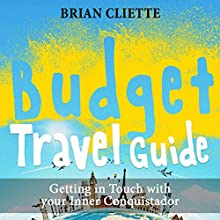Budget Travel Guide: Getting in Touch with Your Inner Conquistador (       UNABRIDGED) by Brian Cliette Narrated by Mutt Rogers