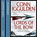 Lords of the Bow: The Epic Story of the Great Conqueror Hörbuch von Conn Iggulden Gesprochen von: Russell Boulter