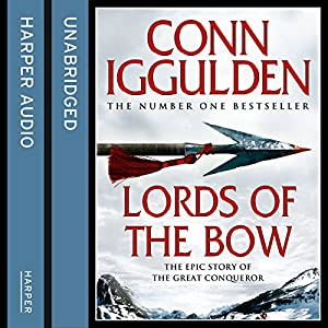 Lords of the Bow: The Epic Story of the Great Conqueror | [Conn Iggulden]