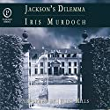 Jackson's Dilemma (       UNABRIDGED) by Iris Murdoch Narrated by Juliet Mills