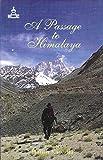 A Passage to Himalaya: (Selections From Himalayan Journal Volumes 1-55)