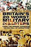 img - for Britain's 20 Worst Military Disasters: From the Roman Conquest to the Fall of Singapore book / textbook / text book