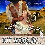 His Prairie Sweetheart: Prairie Brides, Book Five | Kit Morgan