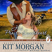 His Prairie Sweetheart: Prairie Brides, Book Five (       UNABRIDGED) by Kit Morgan Narrated by Michael Rahhal