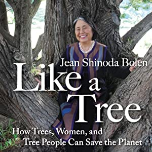 Like A Tree: How Trees, Women, and Tree People Can Save the Planet | [Jean Shinoda Bolen]