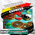 Feng Shui Express: Know How to Apply the Ancient Art of Feng Shui to Get What You Want and Attract Luck, Love, and Money | Felicia Lau, KnowIt Express