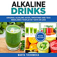 Alkaline Drinks: Original Alkaline Smoothies, Juices and Teas Audiobook by Marta Tuchowska Narrated by Bo Morgan