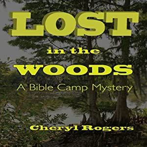 Lost in the Woods: A Bible Camp Mystery, Book 1 | [Cheryl Rogers]