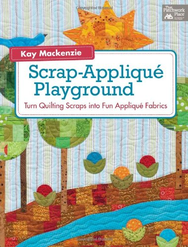 Scrap-Applique Playground: Turn Quilting Scraps into Fun Applique Fabrics (Mackenzie Quilt compare prices)