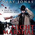 Night Marshal: A Tale of the Undead West, Volume 1 Audiobook by Gary Jonas Narrated by Gene Blake