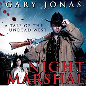 Night Marshal: A Tale of the Undead West, Volume 1 | [Gary Jonas]