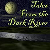 Tales from the Dark River (Dramatized) | [Brad Strickland, Lawrence Barker, G. K. Hayes, Michael Anne Lee, Ron N. Butler, Jolie Simmons, Wendy Webb]