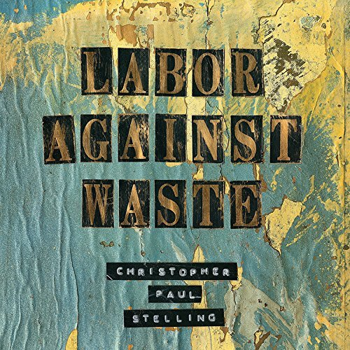 Christopher Paul Stelling-Labor Against Waste-WEB-2015-COURAGE Download