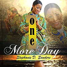 One More Day Audiobook by Stephanie D. Sanders Narrated by Stephanie D. Sanders