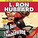 Gun Boss of Tumbleweed Audiobook by L. Ron Hubbard Narrated by R. F. Daley