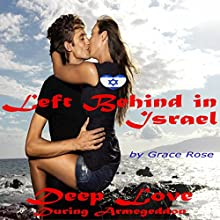 Deep Love During Armageddon: Left Behind in Israel Book 1 (       UNABRIDGED) by Grace Rose Narrated by Miranda Crandall