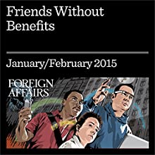 Friends Without Benefits (Foreign Affairs): Is the U.S.-Indian Relationship Built to Last? (       UNABRIDGED) by Robert Boggs, Nicholas Burns Narrated by Kevin Stillwell