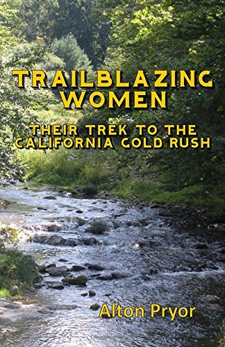 trailblazing-women-the-trek-to-the-california-gold-rush-by-alton-pryor-2015-10-17