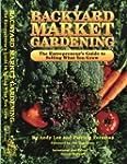 Backyard Market Gardening: The Entrep...