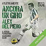 Ancora un giro - Alex Del Piero (Atleticamente) | G. Sergio Ferrentino,Gianmarco Bachi