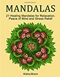 Mandalas: 21 Healing Mandalas for Relaxation, Peace of Mind and Stress Relief (Stress Free, Creativity, Meditation, Drawing for Beginners)