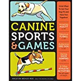 Canine Sports & Games: Great Ways to Get Your Dog Fit and Have Fun Together!