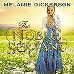 The Noble Servant   Melanie Dickerson