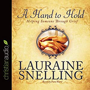 A Hand to Hold: Helping Someone Through Grief | [Lauraine Snelling]