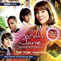The Sarah Jane Adventures: The Time Capsule Hörbuch von Peter Anghelides Gesprochen von: Elisabeth Sladen