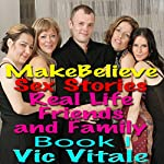 Make Believe Sex Stories: Real Life Friends and Family, Book 1   Vic Vitale