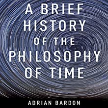 A Brief History of the Philosophy of Time (       UNABRIDGED) by Adrian Bardon Narrated by Sean Runnette
