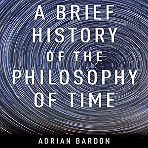 A Brief History of the Philosophy of Time | [Adrian Bardon]