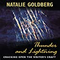 Thunder and Lightning: Cracking Open the Writer's Craft Audiobook by Natalie Goldberg Narrated by Natalie Goldberg