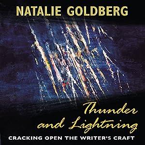 Thunder and Lightning: Cracking Open the Writer's Craft Hörbuch von Natalie Goldberg Gesprochen von: Natalie Goldberg