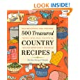 500 Treasured Country Recipes: Mouthwatering, Time-Honored, Tried-and-True, Handed-Down, Soul-Satisfying Dishes
