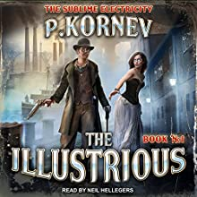 The Illustrious: Sublime Electricity Series, Book 1 Audiobook by Pavel Kornev Narrated by Neil Hellegers