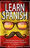 img - for SPANISH: Learn Spanish - Vocabulary, Verbs & Phrases - The Ultimate Crash Course to Learning the Basics of the Spanish Language In No Time (Learn Spanish, ... Language, Spain, Barcelona, Madrid, Book 1) book / textbook / text book