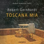 Toscana mia | Robert Gernhardt