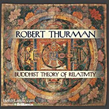 Buddhist Theory of Relativity  by Robert Thurman Narrated by Robert Thurman
