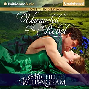 Unraveled by the Rebel: Secrets in Silk, Book 2 | [Michelle Willingham]