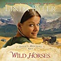 Wild Horses (       UNABRIDGED) by Linda Byler Narrated by Piper Goodeve